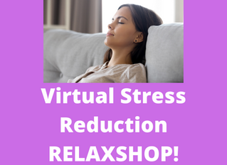 New Offerings - Stress Reduction (Virtual) Relaxshop - Tuesdays (1:30pm PDT)
