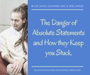 The Danger of Absolute Statements and How they Keep you Stuck