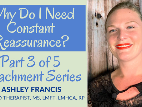 Why do I need Constant Reassurance? | Anxious Attachment Style in Relationships