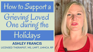 How to Support a Grieving Loved One during the Holiday   Part 2 of Grief Series
