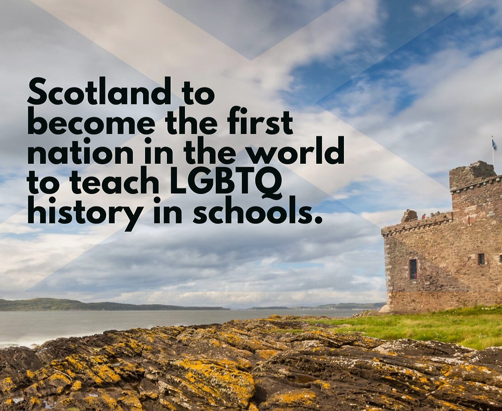 Scotland to become the first nation in the world to teach LGBTQ+ history in schools.