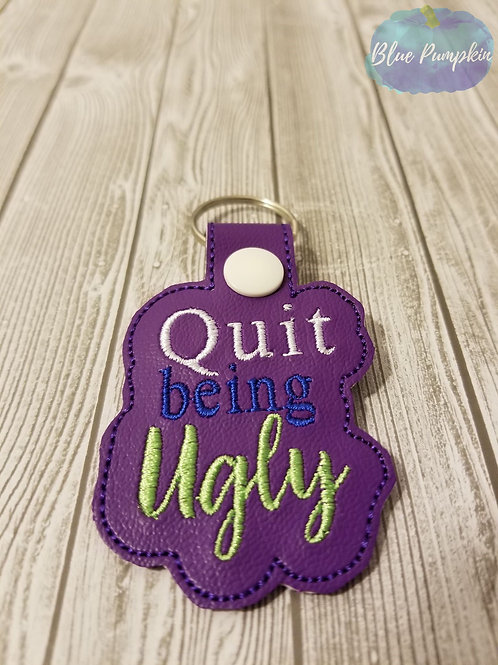 Quit Being Ugly Key Fob