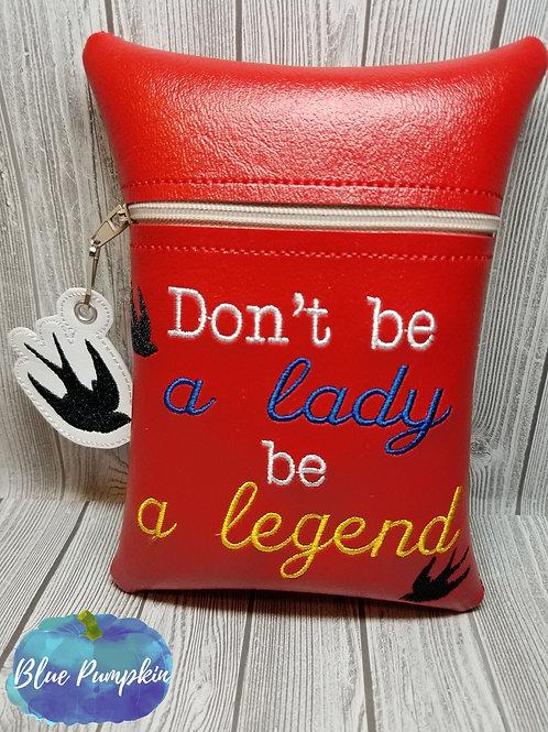 Don't be a lady-Be a legend 7x5 ITH Zipper Bag Design