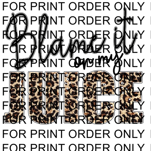 Blame it on my juice SUBLIMATION PRINT