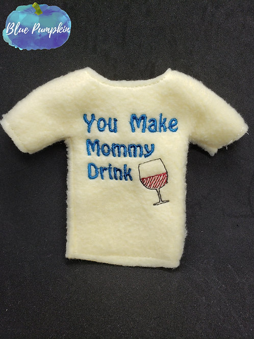 You Make Mommy Drink Elf Shirt