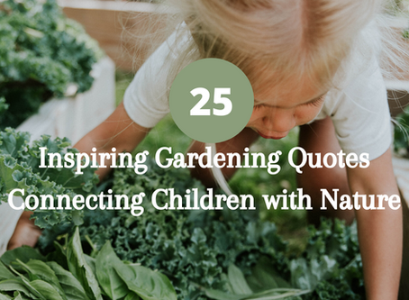 25 Inspiring Gardening Quotes Connecting Children With Nature