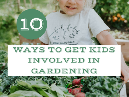 10 Ways To Get Kids Involved In Gardening