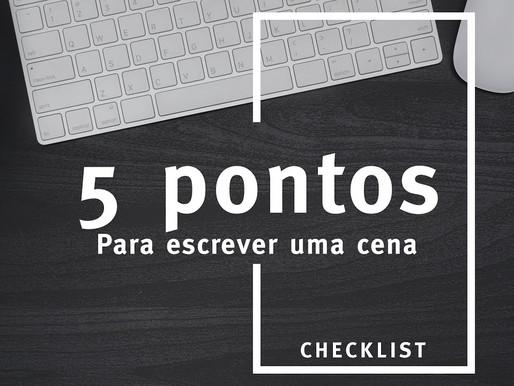 Checklist de 5 pontos para escrever uma cena.
