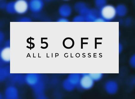 $5 OFF lipglosses!