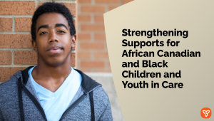 Ontario Bolstering Supports for African Canadian and Black Children and Youth in Care