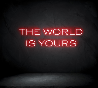 The World Is Yours Neon Sign.png