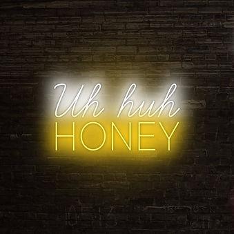 Uh Huh Honey Neon Sign.jpg