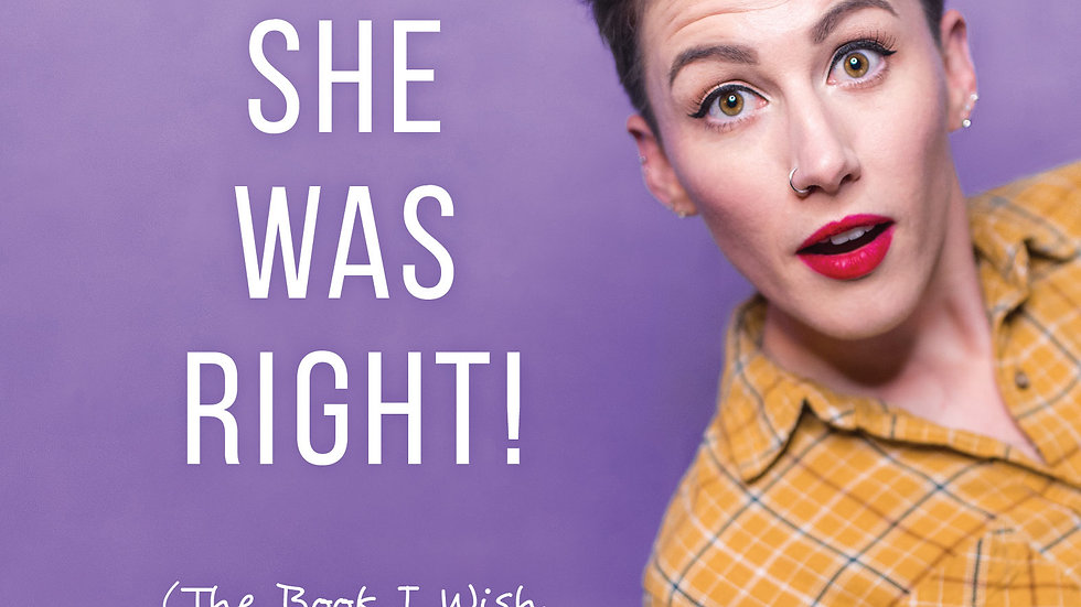 Spoiler Alert: She Was Right! (The Book I Wish I Had When I Was Coming Out)