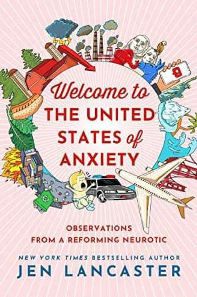 Welcome to the United States of Anxiety by Jen Lancaster