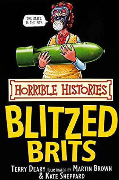 Horrible Histories: Blitzed Brits by Terry Deary & Kate Sheppard