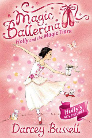 Magic Ballerina: Holly & the Magic Tiara by Darcey Bussell