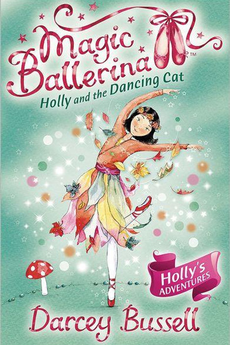 Magic Ballerina: Holly & the Dancing Cat by Darcey Bussell