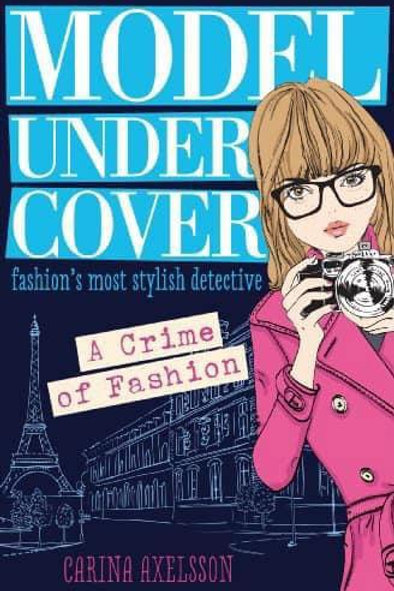 Model Under Cover: A Crime of Fashion by Carina Axelsson