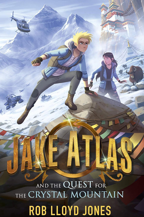 Jake Atlas and the Quest for the Crystal Mountain by Rob Lloyd Jones