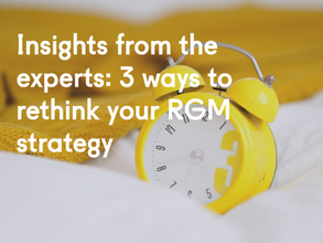 Insights from the experts: 3 ways to rethink your RGM strategy