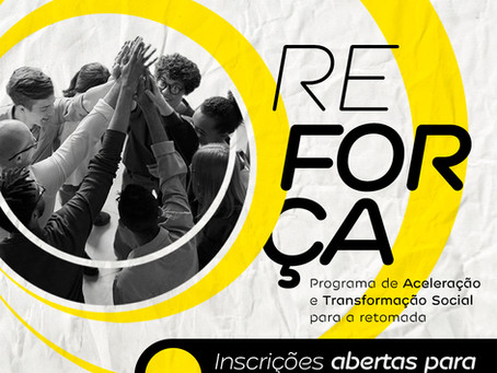 Programa REFORÇA - Aceleração e Transformação Social para a retomada, está com as inscrições abertas