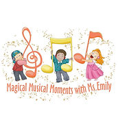 Magical Muscial Moments with Ms. Emily b