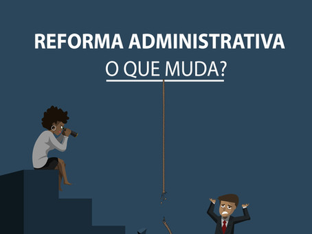 Reforma administrativa: o que muda?
