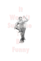 """It Wasn't Suppose To Be Funny 13"""" x 19"""" Archival ink jet prints 2011"""