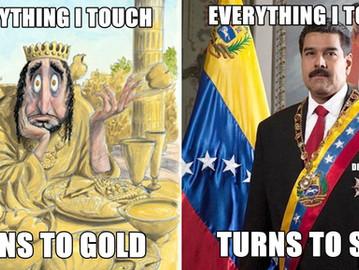 Maduro is the Anti Midas.