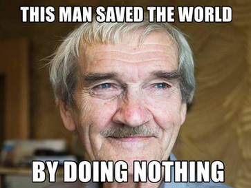 Stanislav Petrov, the man who stopped a USSR - US nuclear war by doing nothing.