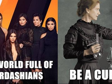 The world needs more Marie Curie Skłodowskas and fewer Kardashians.