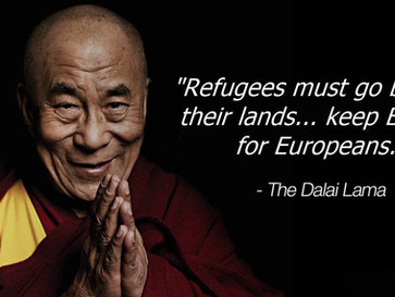 Dalai Lama: 'Refugees must go back to their land... Keep Europe for Europeans.'