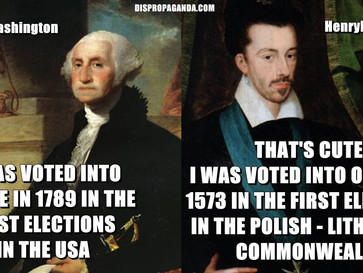 The first head of state to be voted into office was not George Washington, but Henryk Walezy in 1573