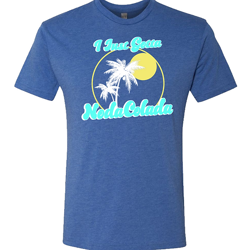 I Just Gotta Nodacolada T-shirt