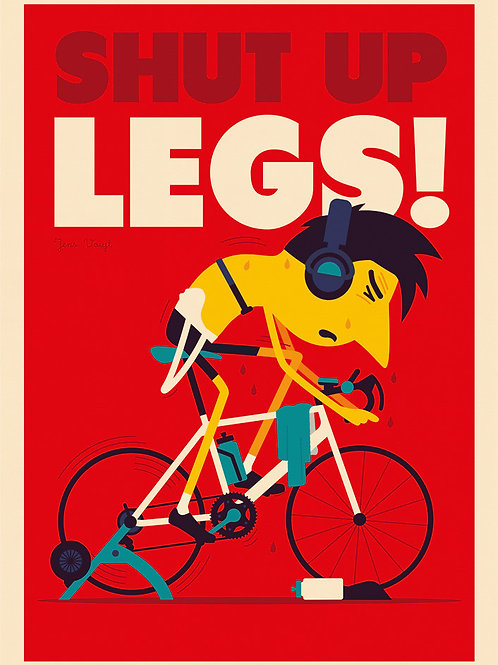 Shut Up Legs Cycling Poster by Spencer Wilson
