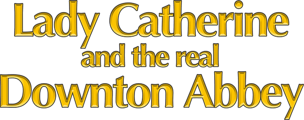 Lady Catherine  and the real  Downton Ab