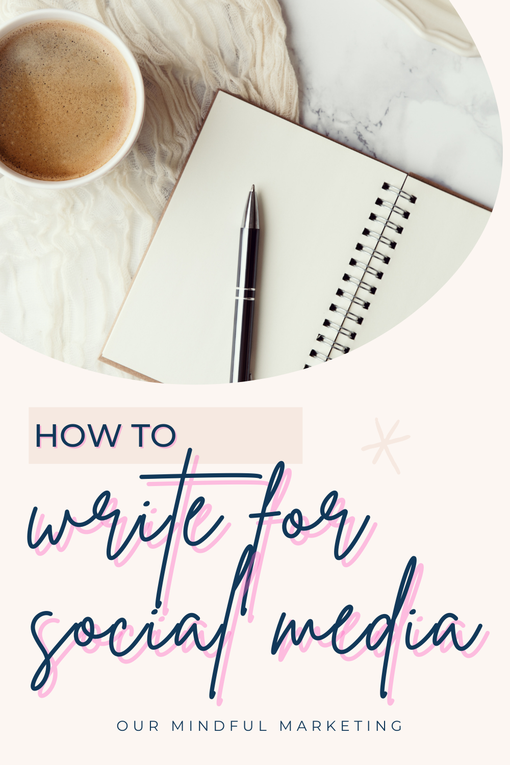 """An open-faced journal with a pen lying across its blank pages, next to a cappuccino. Underneath the journal, in dark-blue text it reads, """"How to write for social media"""" from Our Mindful Marketing."""