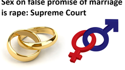 IS SEXUAL INTERCOURSE ON THE FALSE PROMISE OF MARRIAGE ALWAYS A RAPE IN INDIA?