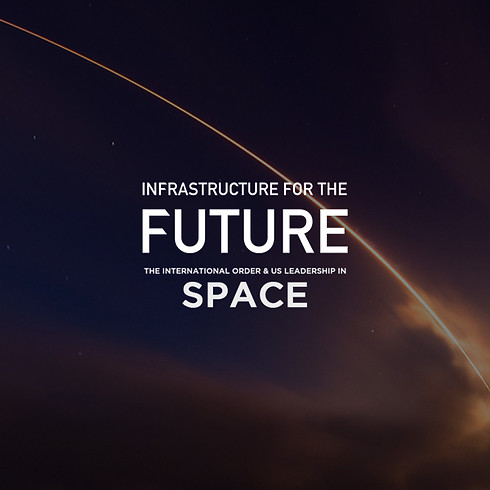 Infrastructure For The Future: The International Order and US Leadership in Space