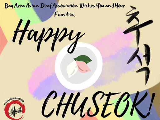 Bay Area Asian Deaf Association wishes You and Your families, HAPPY CHUSEOK!!