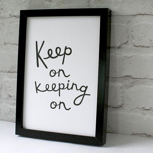 Keep On Keeping On Print