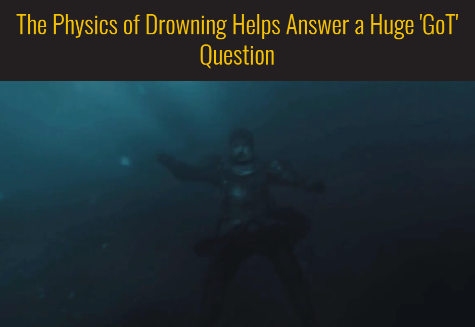 The Physics of Drowning Helps Answer a Huge 'GoT' Question