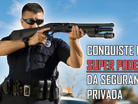 Conquiste os SUPER PODERES da Segurança Privada
