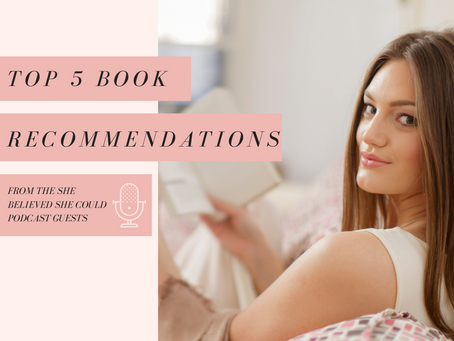 The Top 5 Book Recommendations from the She Believed She Could Podcast Guests!