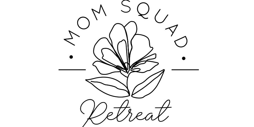 The Mom Squad Retreat