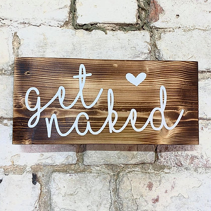 """Rustic Wooden Plaque """"Get Naked"""""""