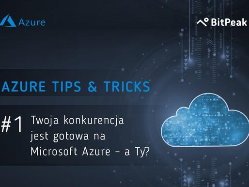 Twoja konkurencja jest gotowa na Microsoft Azure – a Ty?