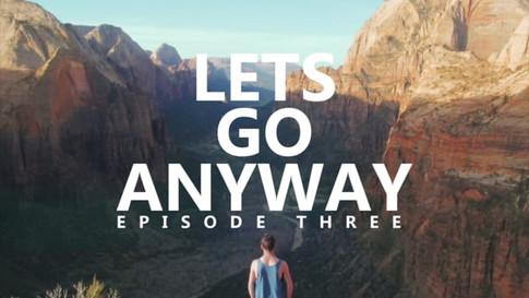 LET'S GO ANYWAY - EPISODE 3