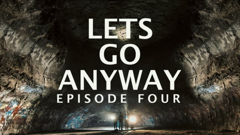 LETS GO ANYWAY EPISODE FOUR