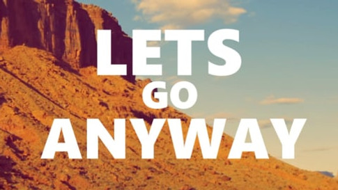 LETS GO ANYWAY - EPISODE 1